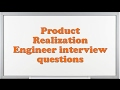 Product Realization Engineer interview questions