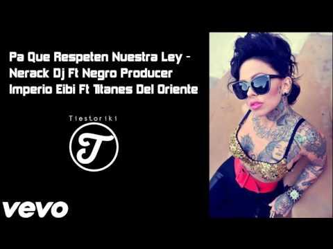 Pa Que Respeten Nuestra Ley - Nerack Dj Negro Producer - ImperioEiBi TitanesDelOriente - Tiestoriki