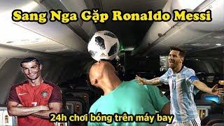 Thử Thách Bóng Đá World Cup 2018 : 24h chơi bóng trên máy bay sang Nga gặp Ronaldo , Messi
