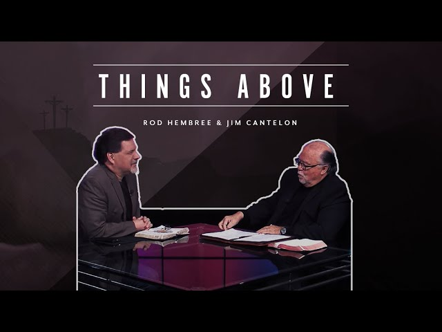 Pastor Jim Cantelon - Episode 3 Things Above