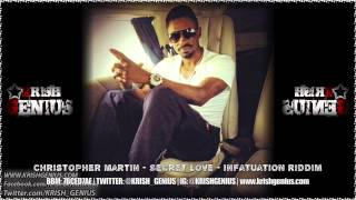 Christopher Martin - Secret Love [Infatuation Riddim] November 2013