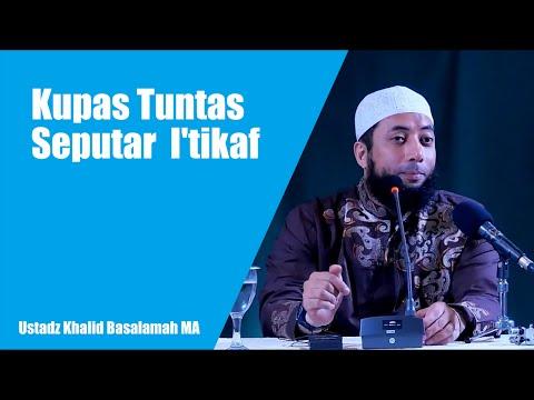 Kupas Tuntas Seputar Ibadah I'tikaf - Ustadz Khalid Basalamah MA