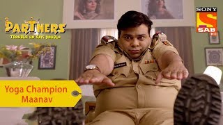 Your Favorite Character | Maanav Is A Yoga Champion | Partners Trouble Ho Gayi Double