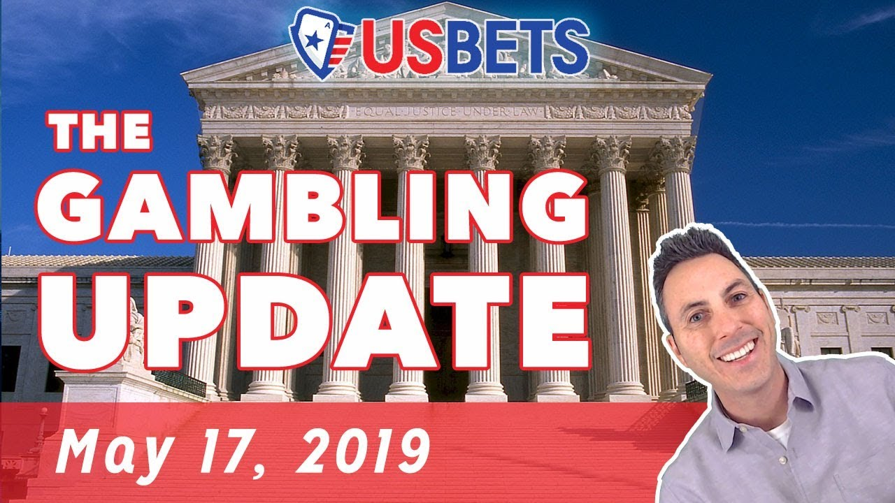 The Gambling Update - May 17, 2019
