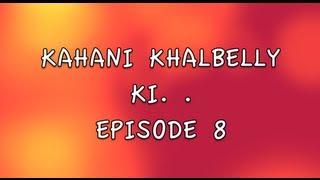 KAHANI KHALBELLY KI - EPISODE 8