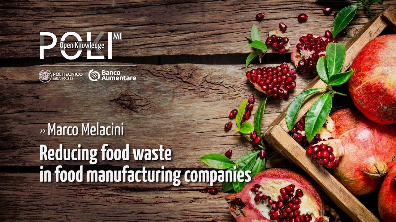 Reducing food waste in food manufacturing companies (Marco Melacini)