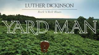 Luther Dickinson - Yard Man [Audio Stream]