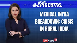 Medical Infra Breakdown: Crisis In Rural India | Covid19 Crisis | News Epicentre | CNN News18
