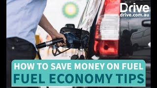 How To Save Money On Fuel, Fuel Economy Tips   Drive.com.au