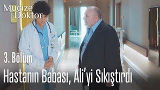Hastanın babası, Ali'yi sıkıştırdı - Mucize Doktor 3. Bölüm