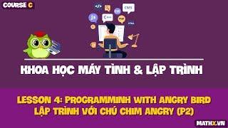 Khoa học máy tính và lập trình | Course C | Lesson 4 | Programming with angry bird - phần 2