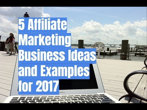 5 Affiliate Marketing Business Ideas and Examples for 2017