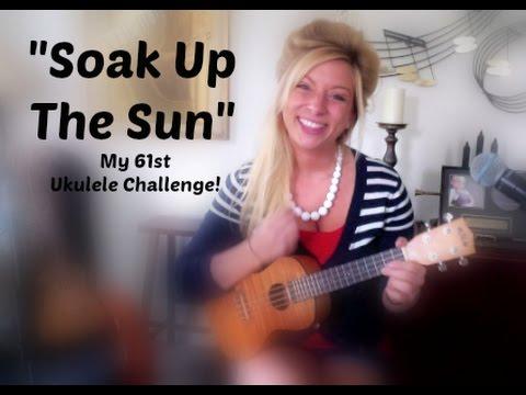 Soak Up The Sun Sheryl Crow Ukulele Cover Youtube