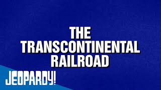 The Transcontinental Railroad: 150 Years   JEOPARDY!