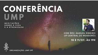CONFERÊNCIA UMP   11/07/2020   Meditações Sobre a Vida e a Eternidade (c/ Rev. Samuel Ribeiro)