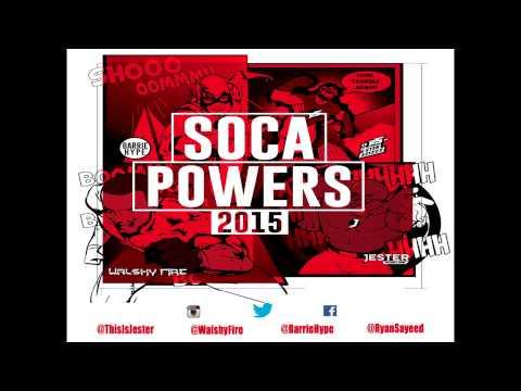 Soca Powers 2015 [Jester x Walshy Fire x Ryan Sayeed x Barrie Hype]