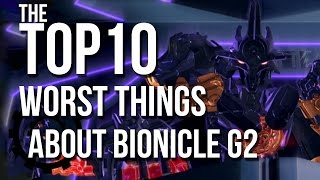 Top 10 Worst Things about BIONICLE G2