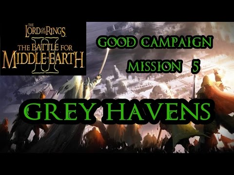 LOTR BFME II Good Campaign: Mission 5 - Grey Havens