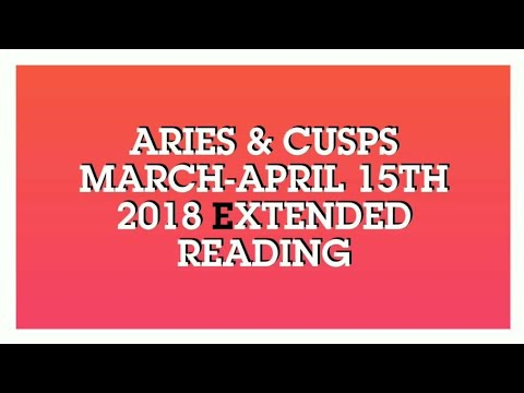 Aries & Cusps Mid Month Extended Attracting & Not Chasing Moves March int April 2018