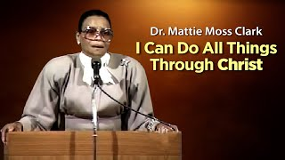 Dr. Mattie Moss Clark-I Can Do All Things Through Christ