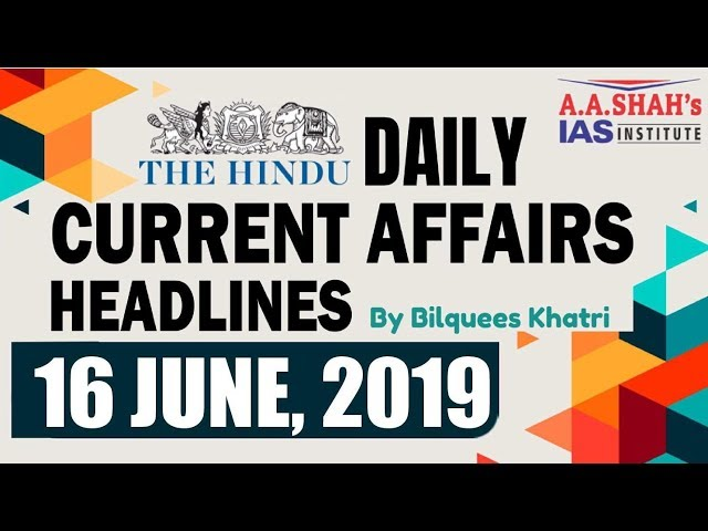 IAS Daily Current Affairs | The Hindu Analysis by Mrs Bilquees Khatri (16 June 2019)