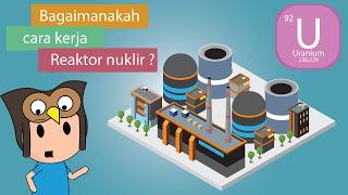 Bagaimana cara kerja reaktor nuklir ?
