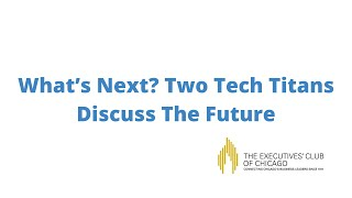 Tech and Innovation Series:  What's Next? Two Tech Titans Discuss The Future