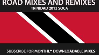 2013 TRINIDAD ROAD MIXES AND REMIXES - SOCA MASTER MIX