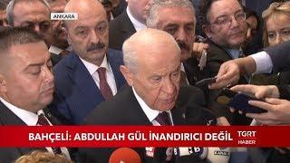 MHP Lideri Bahçeli Abdullah Gül İnandırıcı Değil