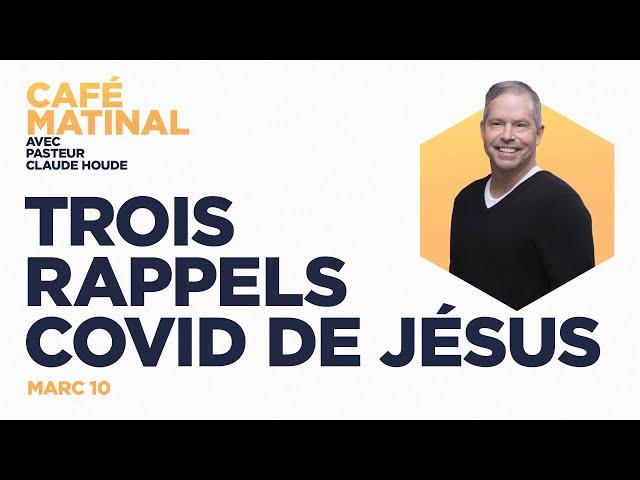 24 août 2021   Marc 10 :  Trois rappels COVID de Jésus    Claude Houde