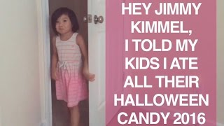 HEY JIMMY KIMMEL, I TOLD MY KIDS I ATE ALL THEIR CANDY 2016