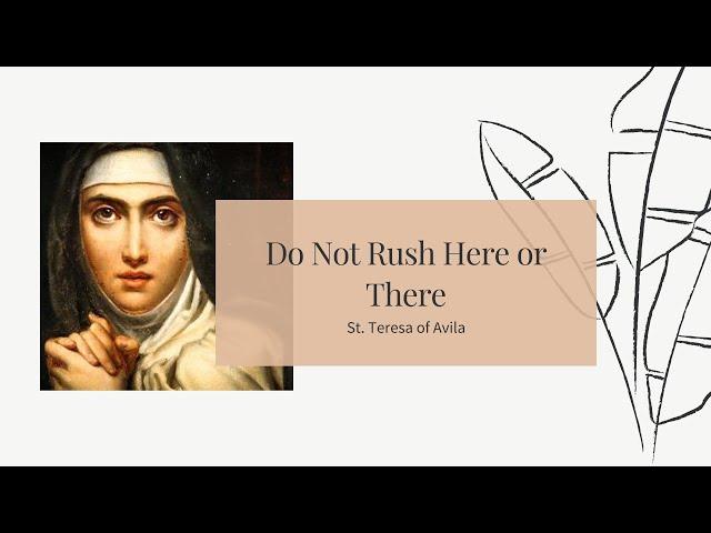 St. Teresa of Avila   Do Not Rush Here or There