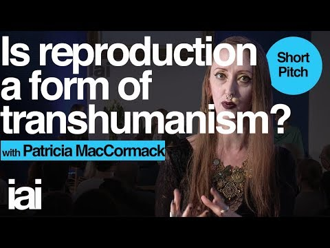 Is Reproduction A Form Of Transhumanism? Patricia McCormack
