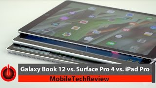 "Samsung Galaxy Book 12 vs. Surface Pro 4 vs. iPad Pro 12.9"" Comparison Smackdown"