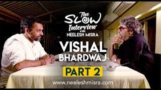Vishal Bhardwaj | Part 2 | The Slow Interview With Neelesh Misra |