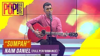 Pop! Express : Naim Daniel - Sumpah Full Performance