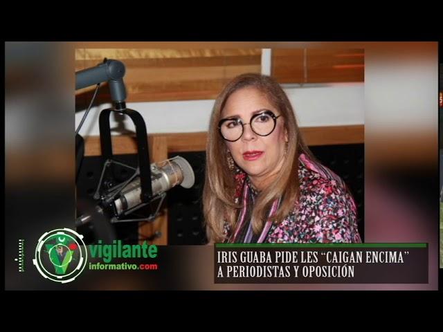 """Iris Guaba pide les """"caigan encima"""" a periodistas y oposición"""