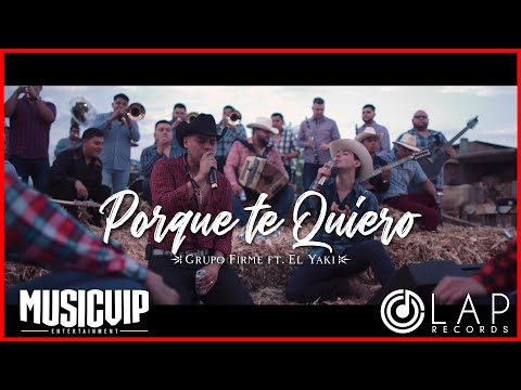 Grupo Firme & El Yaki - Porque Te Quiero