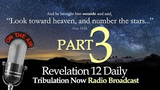 Revelation 12 Daily Interview with Tribulation Now Radio l  September 23 2017 Alignment l PART 3