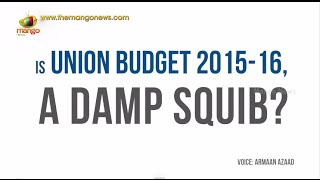 Is Union Budget 2015 - 16, a damp squib?