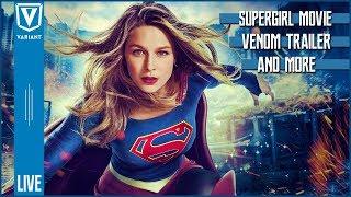 Variant LIVE: Supergirl Gets DCEU Movie, Venom Trailer, Red Hood & More!