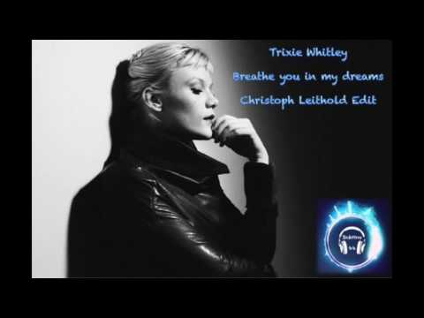 Trixie Whitley - Breathe You in My Dreams (Christoph Leithold Edit)