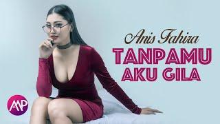 Gambar cover Anis Fahira - Tanpamu Aku Gila (Official Music Video)
