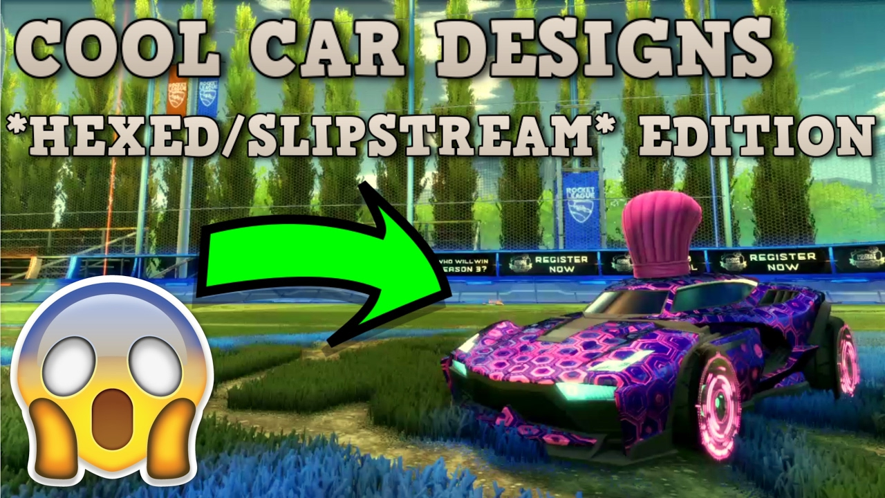 Rocket League - COOL CAR DESIGNS! ( *HEXED* and *SLIPSTREAM ...