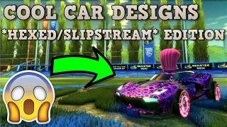 Rocket League - COOL CAR DESIGNS! ( *HEXED* and *SLIPSTREAM* EDITION! - Episode #1)