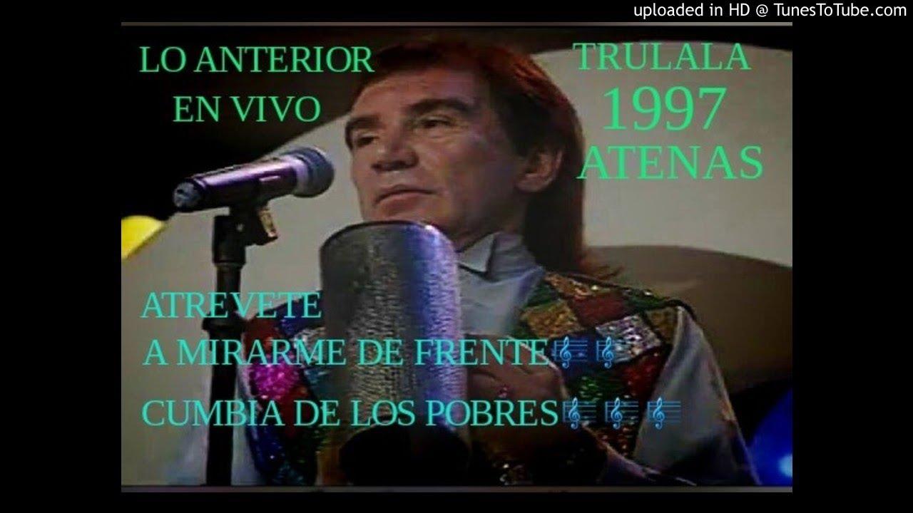 TRULALA 1997 En Vivo Atrevete A Mirarme De Frente Cumbia Los Pobres AtenasLo Anterior