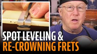 Fixing fret buzz: spot leveling and re-crowning