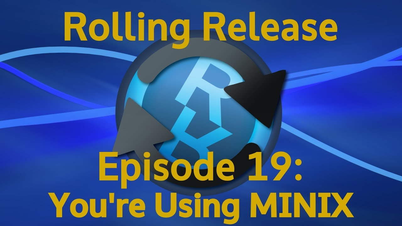 You're Using MINIX - Rolling Release #19