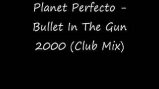 Planet Perfecto - Bullet In The Gun 2000 (Club Mix)