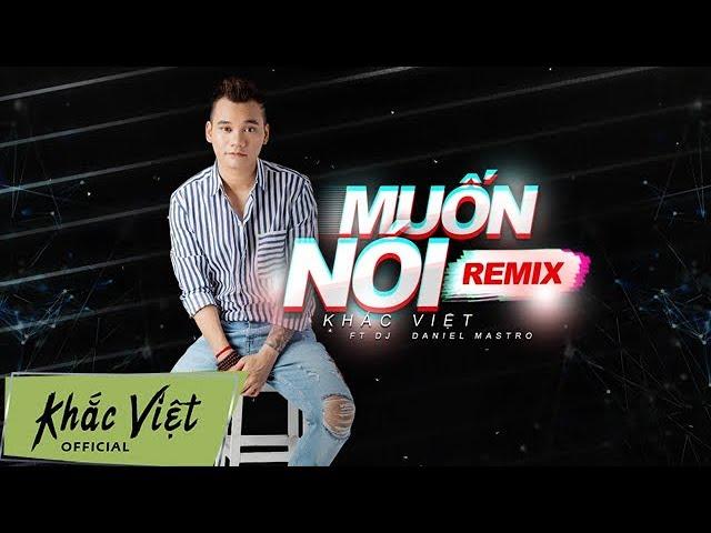 Muốn Nói Remix   Khắc Việt ft DJ Daniel Mastro